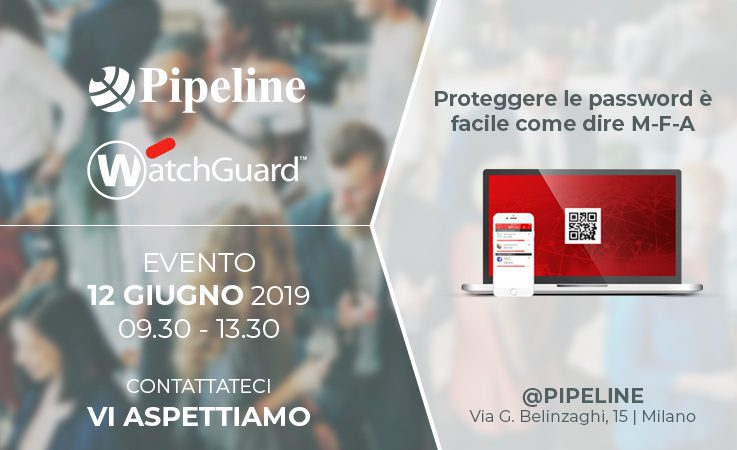 Pipeline Evento Watchguard 12 Giugno 2019 - Proteggere la password M-F-A